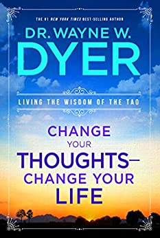 Change Your Thoughts, Change Your Life: Living the Wisdom of the Tao by [Wayne W. Dyer]