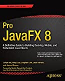 Pro JavaFX 8: A Definitive Guide to Building Desktop, Mobile, and Embedded Java Clients (English Edition)