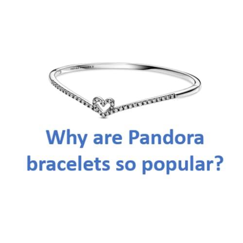 Why are Pandora bracelets so popular?