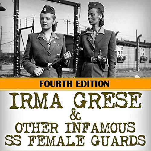 Irma Grese & Other Infamous SS Female Guards cover art