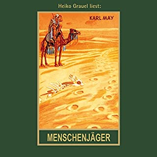 Menschenjäger     Im Lande des Mahdi 1              By:                                                                                                                                 Karl May                               Narrated by:                                                                                                                                 Heiko Grauel                      Length: 15 hrs     2 ratings     Overall 5.0