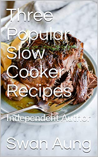 Three Popular Slow Cooker Recipes: Independent Author