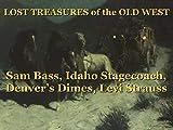 Sam Bass, Idaho Stagecoach, Denver's Dimes, Levi Strauss