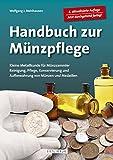 Handbuch Münzpflege: Kleine Metallkunde für Münzsammler. Reinigung, Pflege, Konservierung und...