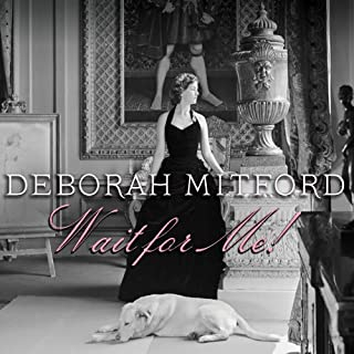 Wait for Me!     Memoirs              By:                                                                                                                                 Deborah Mitford Duchess of Devonshire                               Narrated by:                                                                                                                                 Anne Flosnik                      Length: 14 hrs and 17 mins     81 ratings     Overall 4.1
