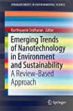 Emerging Trends of Nanotechnology in Environment and Sustainability: A Review-Based Approach (SpringerBriefs in Environmental Science) - Karthiyayini Sridharan