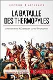 La bataille des Thermopyles: Léonidas et ses 300 Spartiates contre l'Empire perse (Grandes Batailles t. 27) (French Edition)