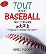 Tout sur le baseball pour les enfants de Greg Jacobs