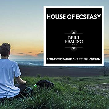 House Of Ecstasy - Soul Purification And Inner Harmony