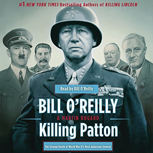Killing Patton     The Strange Death of World War II's Most Audacious General              By:                                                                                                                                 Bill O'Reilly,                                                                                        Martin Dugard                               Narrated by:                                                                                                                                 Bill O'Reilly                      Length: 9 hrs and 3 mins     5,979 ratings     Overall 4.6
