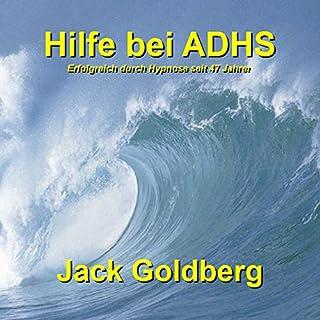 Hilfe bei ADHS     Erfolgreich durch Hypnose seit über 47 Jahren              Autor:                                                                                                                                 Jack Goldberg                               Sprecher:                                                                                                                                 Jack Goldberg                      Spieldauer: 32 Min.     Noch nicht bewertet     Gesamt 0,0