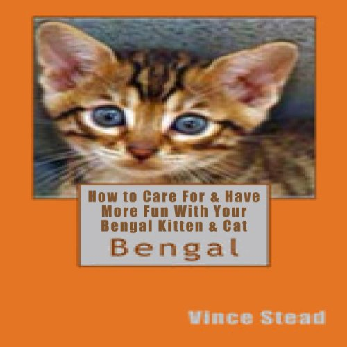 How to Care for & Have More Fun with Your Bengal Kitten & Cat audiobook cover art