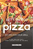 Appetizing Pizza Recipes for your Grill: A New Grilling Skill, Start Cooking Pizza on the Grill
