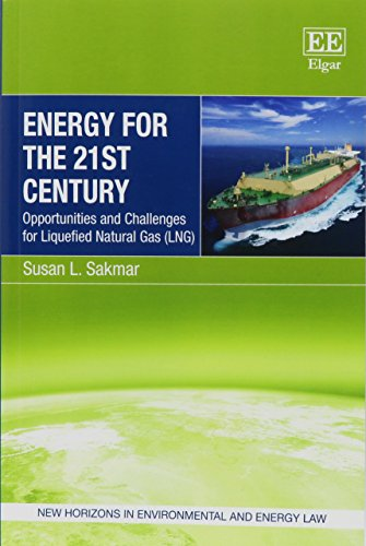 Energy for the 21st Century: Opportunities and Challenges for Liquefied Natural Gas (LNG) (New Horizons in Environmental and Energy Law series)