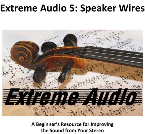 Extreme Audio 5: Speaker Wires