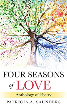 Four Seasons of Love: Anthology of Poetry by [Patricia A. Saunders]
