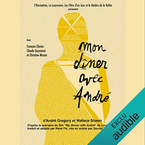 Mon dîner avec André                   By:                                                                                                                                 André Gregory,                                                                                        Wallace Shawn                               Narrated by:                                                                                                                                 Claude Guyonnet,                                                                                        Christine Nissim,                                                                                        Fançois Clavier                      Length: 1 hr and 10 mins     1 rating     Overall 2.0