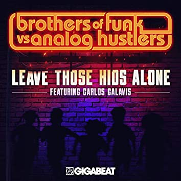 Leave Those Kids Alone (feat. Carlos Galavis)