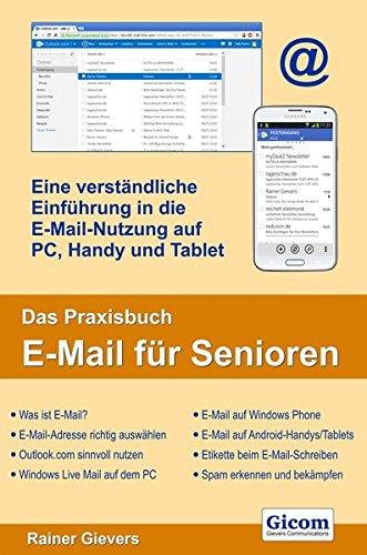 Das Praxisbuch E-Mail für Senioren - eine verständliche Einführung in die E-Mail-Nutzung auf PC, Handy und Tablet
