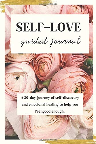 Self-Love Guided Journal: A 30-day journey of self-discovery and emotional healing to help you feel
