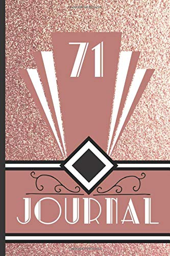 71 Journal: Record and Journal Your 71st Birthday Year to Create a Lasting Memory Keepsake (Rose Gold Art Deco Birthday Journals, Band 71)