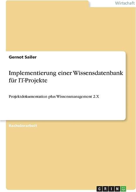 Implementierung einer Wissensdatenbank für IT-Projekte: Projektdokumentation plus Wissensmanagement 2.X