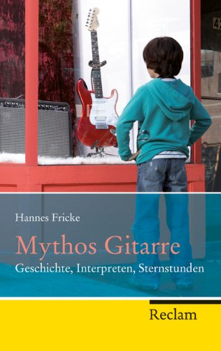 Mythos Gitarre: Geschichte, Interpreten, Sternstunden (Reclam Taschenbuch)