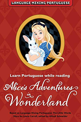 Learn Portuguese While Reading Alice's Adventures in Wonderland (Language Mixing Portuguese) (English Edition)