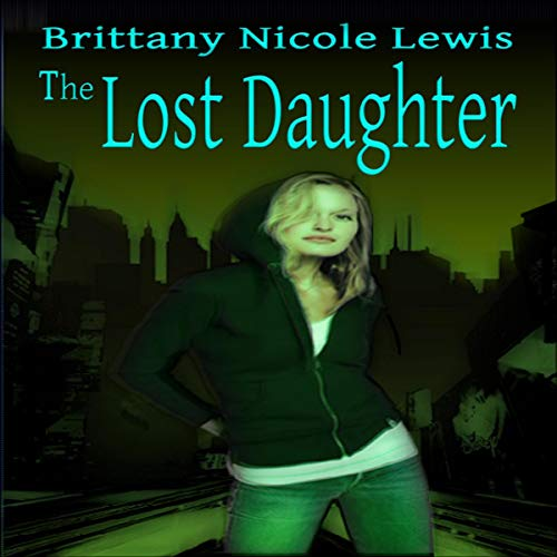 The Lost Daughter Audiobook By Brittany Nicole Lewis cover art