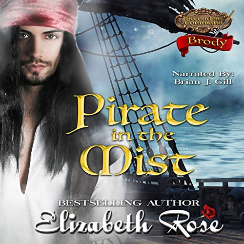 Pirate in the Mist: Brody     Second in Command Series, Book 1              By:                                                                                                                                 Elizabeth Rose                               Narrated by:                                                                                                                                 Brian J. Gill                      Length: 2 hrs and 35 mins     Not rated yet     Overall 0.0
