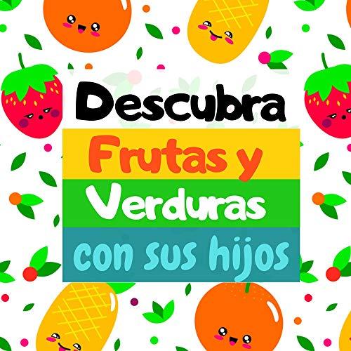 Descubra frutas y verduras con sus hijos: Libro de imágenes que incluye juegos - Para niños de 1 a 4 años
