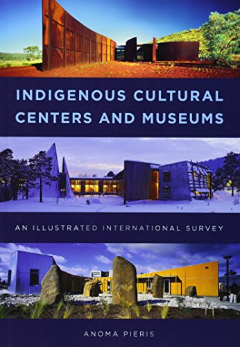 Indigenous Cultural Centers and Museums: An Illustrated International Survey