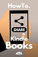 Share Kindle Books: Simplified Guide on How to Lend or Loan Kindle Books from your Amazon Kindle Library to your Friend or...