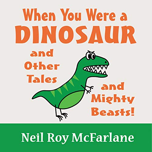 When You Were a Dinosaur and Other Tales and Mighty Beasts! cover art