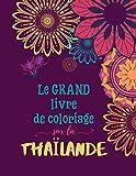 Le grand livre de coloriage sur la Thaïlande: Cahier de coloriage amusant pour les...