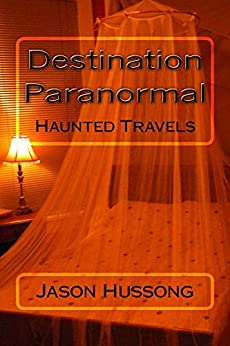 Destination Paranormal: Haunted Travels (English Edition) par [Jason Hussong]