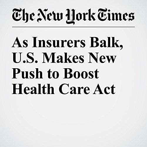 As Insurers Balk, US Makes New Push to Boost Health Care Act cover art