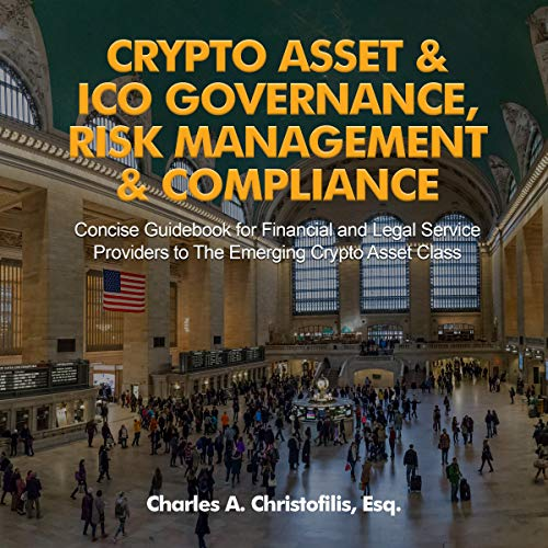 Crypto Asset & ICO Governance, Risk Management & Compliance     Concise Guidebook for Financial and Legal Service Providers to the Emerging Crypto Asset Class              By:                                                                                                                                 Charles A. Christofilis                               Narrated by:                                                                                                                                 Matt Doyle                      Length: 1 hr and 5 mins     1 rating     Overall 4.0