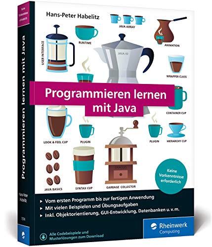 Programmieren lernen mit Java: Der leichte Einstieg für Programmieranfänger. Mit vielen Beispiele und Übungsaufgaben