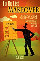 To Do List Makeover: A Simple Guide to Getting Important Things Done