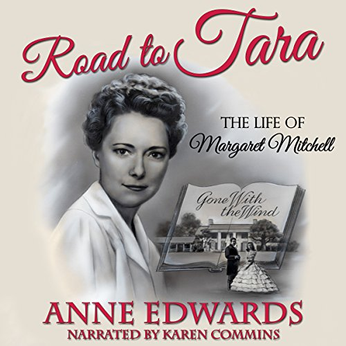 Road to Tara: The Life of Margaret Mitchell                   By:                                                                                                                                 Anne Edwards                               Narrated by:                                                                                                                                 Karen Commins                      Length: 14 hrs     20 ratings     Overall 4.4