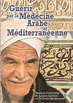 Guérir par la Médecine Arabe et Méditerranéenne de Lucien Leclerc