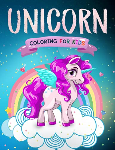 Unicorn Coloring for Kids: The Magical Unicorn Coloring Book for Girls and Boys of All Ages: 1