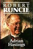 Robert Runcie 1st edition by HASTINGS, Adrian (1991) Hardcover