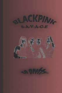 BLACKPINK S-A-V-A-G-E: Beautiful notebook for the best women's band throughout history . 120 pages , size 6*9 inches , man...