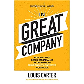 In Great Company     How to Spark Peak Performance by Creating an Emotionally Connected Workplace              Written by:                                                                                                                                 Louis Carter                               Narrated by:                                                                                                                                 Dave Clark                      Length: 6 hrs and 1 min     Not rated yet     Overall 0.0