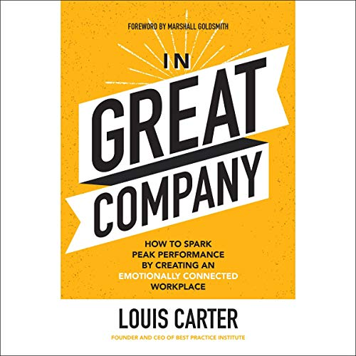 In Great Company     How to Spark Peak Performance by Creating an Emotionally Connected Workplace              By:                                                                                                                                 Louis Carter                               Narrated by:                                                                                                                                 Dave Clark                      Length: 6 hrs and 1 min     Not rated yet     Overall 0.0