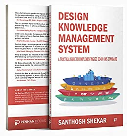 [Santhosh Shekar]のDESIGN KNOWLEDGE MANAGEMENT SYSTEM: A PRACTICAL GUIDE FOR IMPLEMENTING ISO 30401 KMS STANDARD (English Edition)