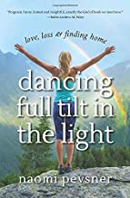 Dancing Full Tilt In the Light: Love, Loss & Finding Home