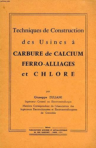 TECHNIQUES DE CONSTRUCTION DES USINES A CARBURE DE CALCIUM, FERRO-ALLIAGES ET CHLORE